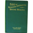 200 Genuine Instances of Divine Healing 1st Edition by A. L. Byers