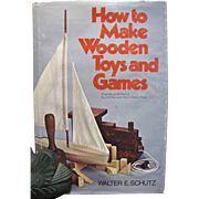 How to Make Wooden Toys and Games by Walter E. Schutz 1975 HB&#8207;