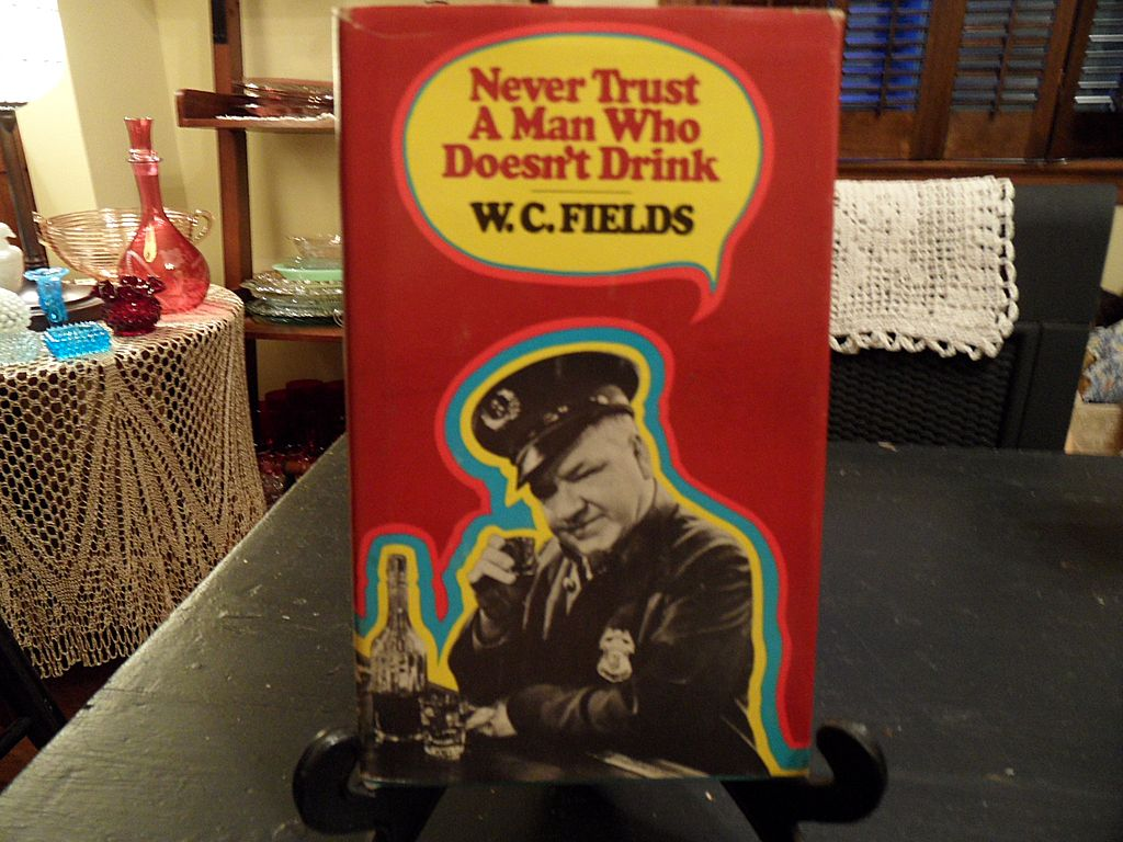 "Vintage - ""Never Trust a Man Who Doesn't Drink"", W.C. Fields, 1971"