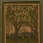 African Game Trails, President T. Roosevelt
