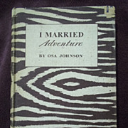SOLD 1st Edition: I Married Adventure, Osa Johnson, JB Lippincott Co. 1940