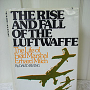 The Rise and Fall of the Luftwaffe: The Life of Field Marshal Erhard Milch, David Irving, Litt