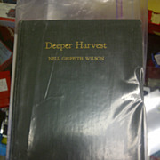 Deeper Harvest by Nell Griffith Wilson Inscribed 1936