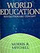World Education� Revolutionary Concept by Morris R. Mitchell, first edition 1967