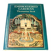 Embroidered Gardens by T. Beck.  Needlework & Gardening!  Beautiful illust! 1st Ed. 1979.