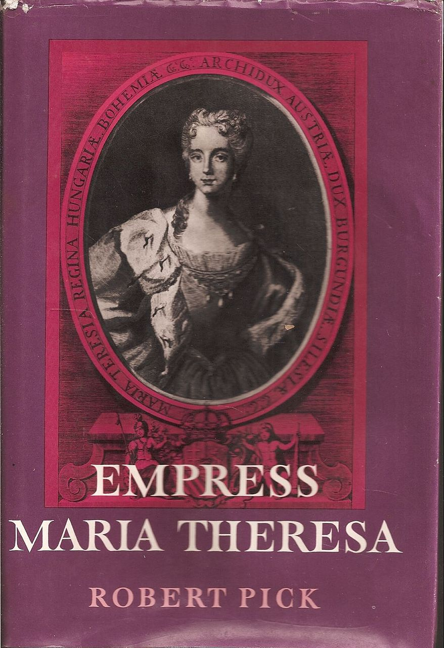 Empress Maria Theresa * The Earlier Years 1717 -1757