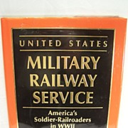 SALE United States Military Railway Service, Americas Soldier-Railroaders in WW11