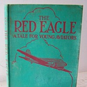 SALE The Red Eagle A Tale for Young Aviators ~ 1st Ed 1930