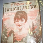 1918 Sheet Music 'I Want the Twilight and You'