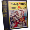 &quot;Yankee Ships in Pirate Waters&quot;, Rupert S. Holland,1931, 1st Ed.