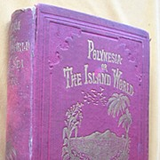 Rare First edition 'Polynesia Or The Island World Of The Pacific' Circa 1850