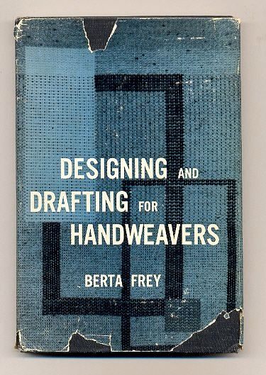 Designing and Drafting for Handweavers, by Berta Frey, First Printing