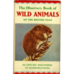 The Observer�s Book of Wild Animals of the British Isles. Revised Edition 1958, Fifth Reprint 1968