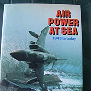 SALE Air Power at Sea: 1945 to Present - Book by John Winton - 1987