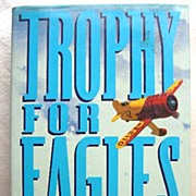 SALE Trophy for Eagles by Walter J. Boyne - First Edition 1989