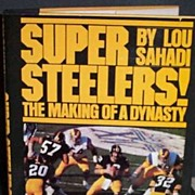 Football~Super Steelers'~ The Making of a Dynasty!  By: Lou Sahadi