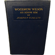 Woodrow Wilson As I know Him By Joseph P.Tumulty Hardcover 1921 Signed By Author