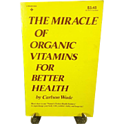 The Miracle of Organic Vitamins For Your Health by Carlson Wade