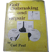 """SALE """"Golf Clubmaking and Repair"""" by Carl Paul, 1984 first edition"""