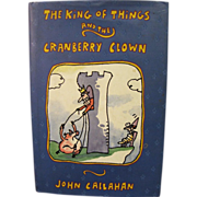 The King of Things and the Cranberry Crown by John Callahan, 1st Edition, Like New