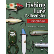 Fishing Lure Collectibles : An Encyclopedia of the Early Years, 1840 to 1940
