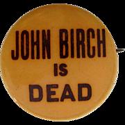 "Historic Political American Button ""John Birch Is Dead"""