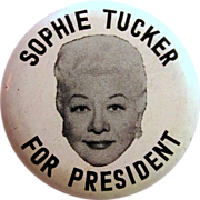 "SOLD Sophie Tucker ""For President"" Vintage Button, Pin Back 1939"