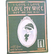 """""""I Love, I Love, I Love My Wife, But Oh! You Kid' 1909 Sheet Music by Harry Von Tilzer"""