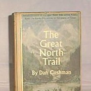 """SALE First Edition Of """"The Great North Trail"""" By Dan Cushman"""