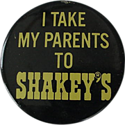 SALE Shakey's Pizza Advertising Pin Back Button I Take My Parents To Shakey's