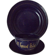 """Child's Enameled Cup, Saucer & Plate--""""For A Good Child"""""""