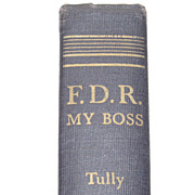 F. D. R., My Boss  by Grace G. Tully First Edition 1949