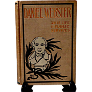 Daniel Webster His Life & Public Services.  Pub. 1895 Werner Co.  Decorated Binding.