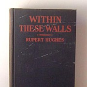 """""""Within These Walls"""" Rupert Hughes-1923 HC 1ST EDITION"""