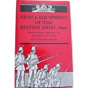 REDUCED Arms & Equipment of the British Army 1866 by John Walter Military Equipment Book 1989
