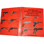 SOLD American Pistol & Revolver Design and Performance by L.R. Wallack Book