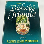 The Bishop's Mantle, A Novel by Agnes Sligh Turnbull, 1947