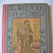 SALE PENDING The Wee Folks  Life of Christ Book Circa 1920 Religious Book