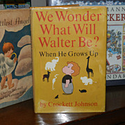 SALE SIGNED !!! by Crockett Johnson  - I Wonder What Walter Will Be ?