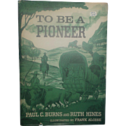To Be a Pioneer by Paul C. Burns and Ruth Hines Hard Cover 1962 Abingdon Press
