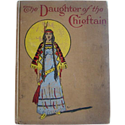 Antique 'The Daughter of the Chieftain' Book, By Edward Ellis, MCLOUGHLIN BROS.