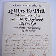 Letters To Phil...Memories of a New York Boyhood, 1848 - 1856...By Gene Schermerhorn...First E