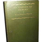 REDUCED My Garden of Memory an Autobiography, Kate Douglas Wiggins