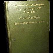 REDUCED My Garden of Memory an Autobiography, Kate Douglas Wiggins