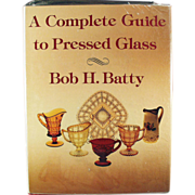 A Complete Guide to Pressed Glass - Reference Book by Bob H. Batty