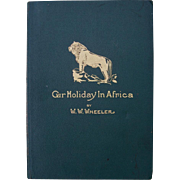 SOLD Our Holiday in Africa by W.W. Wheeler - Copyrighted 1912