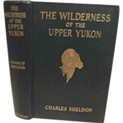 SOLD 1911 the Wilderness of the Upper Yukon,Illustrated, Fold Out Map, Charles Sheldon, Publ C