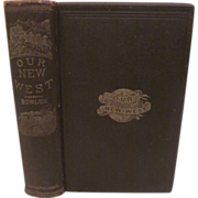1869 Our New West, Records of Travel Between the Mississippi River and the Pacific Ocean ...