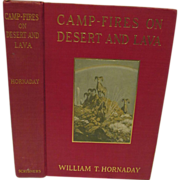 1908 Camp-Fires on Desert and Lava by William T Hornaday,Illustrated, Publ by Charles ...