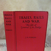 1929 Trail, Rails and War-The LIfe of General G M Dodge by J R Perkins, Illustrated, Publ The Bobbs-Merrill Company